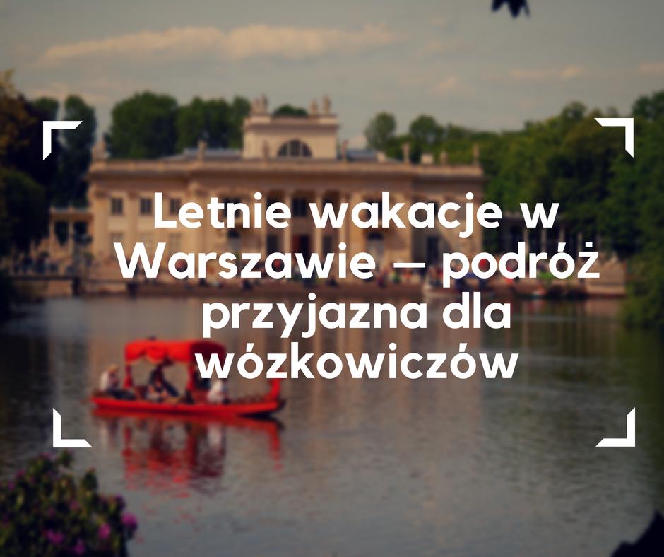 Warszawa, wózek elektryczny, wózek inwalidzki, Warszawa na wózku inwalidzkim, Warszawa na wózku elektrycznym, Warszawa dla osób niepełnosprawnych, Warszawa latem, lato w Warszawie, atrakcje w Warszawie